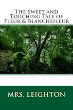 The Sweet and Touching Tale of Fleur & Blanchefleur af Mrs Leighton