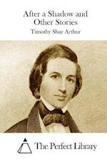 After a Shadow and Other Stories af Timothy Shay Arthur