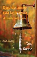 Que de Amor Sea La Fragua af Tony Ruano