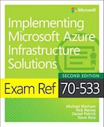 Exam Ref 70-533 Implementing Microsoft Azure Infrastructure Solutions (Exam Ref)