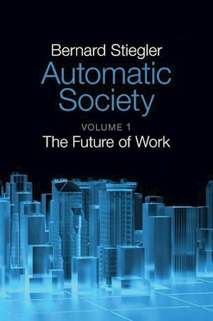 Bog, hardback Automatic Society - Volume 1, the Future of Work af Bernard Stiegler