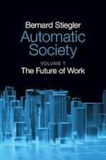 Automatic Society - Volume 1, the Future of Work af Bernard Stiegler