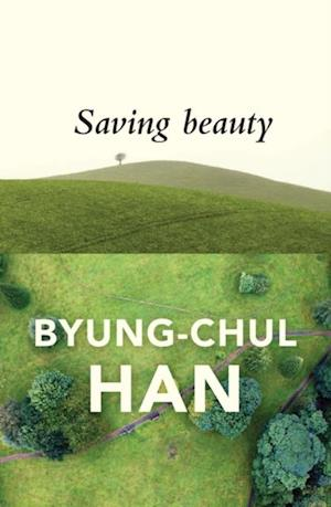 Saving Beauty af Byung-Chul Han