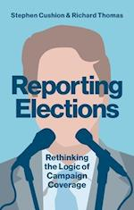 Reporting Elections (Contemporary Political Communication)