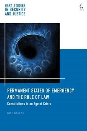 Permanent States of Emergency and the Rule of Law: Constitutions in an Age of Crisis