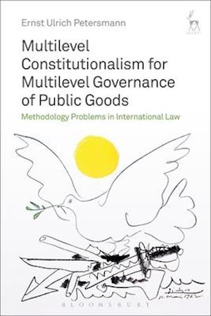 Bog, hardback Multilevel Constitutionalism for Multilevel Governance of Public Goods af Ernst-Ulrich Petersmann