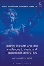Islamic Militants and Their Challenges to Sharia and International Criminal Law (Studies in International and Comparative Criminal Law)