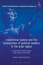 Transitional Justice and the Prosecution of Political Leaders in the Arab Region (Studies in International and Comparative Criminal Law)