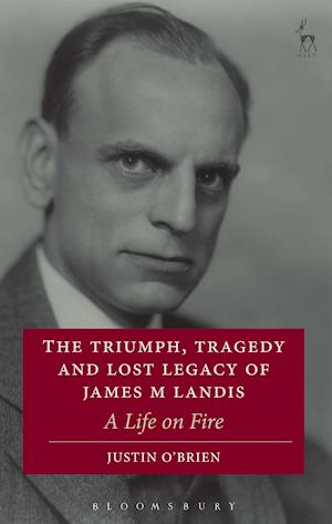 Bog, hæftet The Triumph, Tragedy and Lost Legacy of James M Landis: A Life on Fire af Justin O'brien