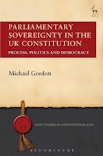 Parliamentary Sovereignty in the UK Constitution: Process, Politics and Democracy