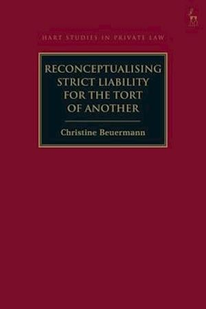 Reconceptualising Strict Liability for the Tort of Another