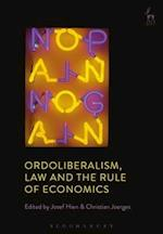 Ordoliberalism, Law and the Rule of Economics