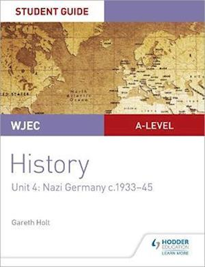 WJEC A-level History Student Guide Unit 4: Nazi Germany c.1933-1945