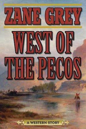 West of the Pecos af Zane Grey