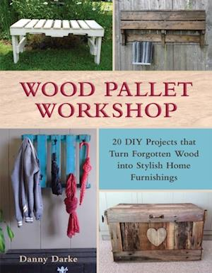 Wood Pallet Workshop af Danny Darke