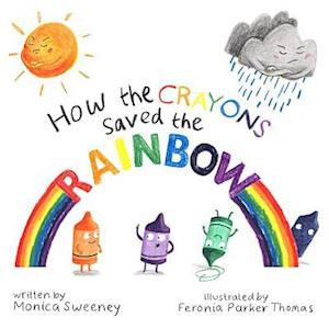 How the Crayons Saved the Rainbow af Monica Sweeney