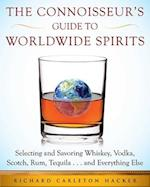 The Connoisseur's Guide to Worldwide Spirits (An Experts Guide to Selecting Sipping and Savoring Every Spirit in the World)