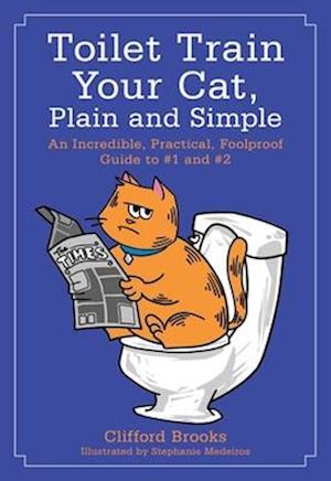 Bog, paperback Toilet Train Your Cat, Plain and Simple af Clifford Brooks