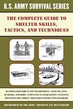 The Complete U.S. Army Survival Guide to Shelter Skills, Tactics, and Techniques (US Army Survival)
