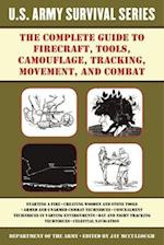 The Complete U.S. Army Survival Guide to Firecraft, Tools, Camouflage, Tracking, Movement, and Combat (US Army Survival)