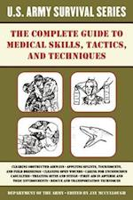 Complete U.S. Army Survival Guide to Medical Skills, Tactics, and Techniques (US Army Survival)