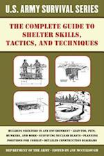 Complete U.S. Army Survival Guide to Shelter Skills, Tactics, and Techniques (US Army Survival)