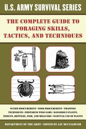 Complete U.S. Army Survival Guide to Foraging Skills, Tactics, and Techniques