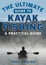The Ultimate Guide to Kayak Fishing (Ultimate Guides)
