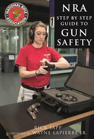 NRA Step-by-Step Guide to Gun Safety af Rick Sapp