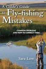 A Guide's Guide to Fly-Fishing Mistakes