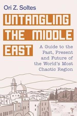 Bog, hardback Untangling the Middle East af Ori Z. Soltes