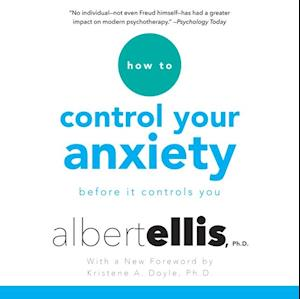 How to Control Your Anxiety af Ph.D. Albert Ellis