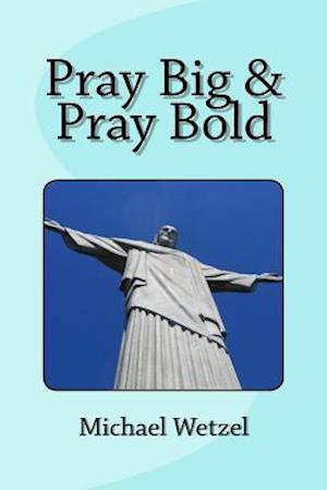 Bog, paperback Pray Big & Pray Bold af Michael Wetzel
