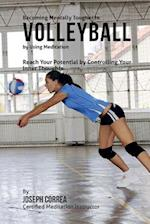 Becoming Mentally Tougher in Volleyball by Using Meditation