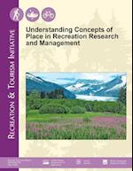 Understanding Concepts of Place in Recreation Research and Management