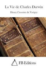 La Vie de Charles Darwin af Henry Crosnier De Varigny