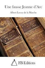Une Fausse Jeanne D'Arc af Albert Lecoy De La Marche