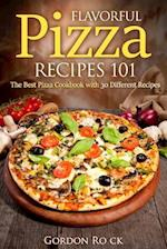 Flavorful Pizza Recipes 101