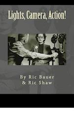 Lights, Camera, Action! af Ric Bauer, Ric Shaw Jr.