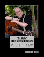 Dr. Bob (the Music Doctor) Vol. 1 in B&w