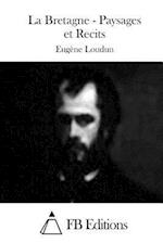 La Bretagne - Paysages Et Recits af Eugene Loudun
