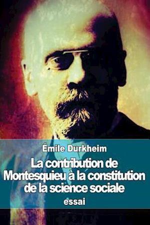 La Contribution de Montesquieu À La Constitution de la Science Sociale