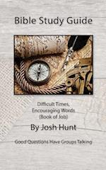 Bible Study Guide -- Difficult Times, Encouraging Words (Book of Job)