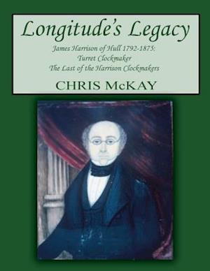 Longitude's Legacy James Harrison of Hull 1792-1875