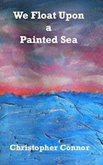 We Float Upon a Painted Sea
