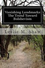 Vanishing Landmarks the Trend Toward Bolshevism af Leslie M. Shaw