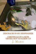 Dinosaurs in My Dishwasher af J. Marie