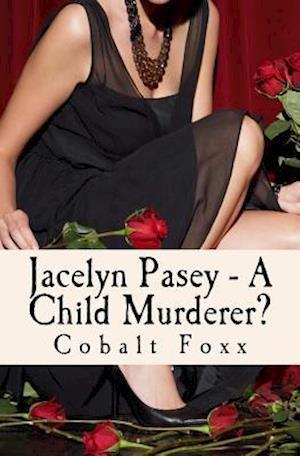 Bog, paperback Jacelyn Pasey - A Child Murderer? af Cobalt Foxx