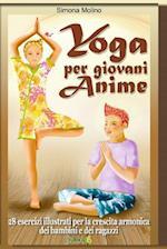 Yoga Per Giovani Anime - 28 Esercizi Illustrati Per La Crescita Armonica Dei Bambini E Dei Ragazzi