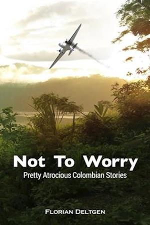 Not to Worry - Pretty Atrocious Colombian Stories